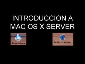 INTRODUCCION A MAC OS X SERVER Mac OS
