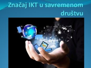 Znaaj IKT u savremenom drutvu Uvod IKT je
