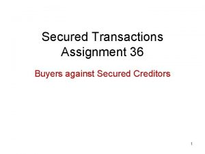 Secured Transactions Assignment 36 Buyers against Secured Creditors