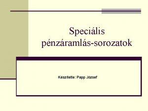 Specilis pnzramlssorozatok Ksztette Papp Jzsef Ksztette Papp Jzsef