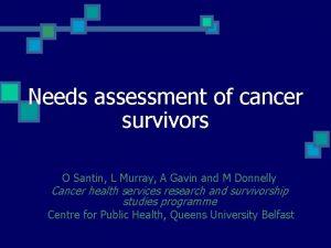 Needs assessment of cancer survivors O Santin L