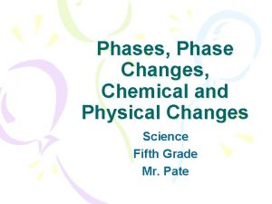 Phases Phase Changes Chemical and Physical Changes Science