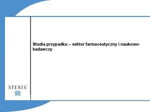 Studia przypadku sektor farmaceutyczny i naukowobadawczy Studium przypadku