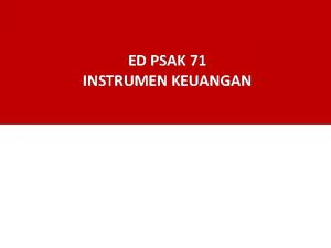 ED PSAK 71 INSTRUMEN KEUANGAN Ringkasan Perubahan PSAK