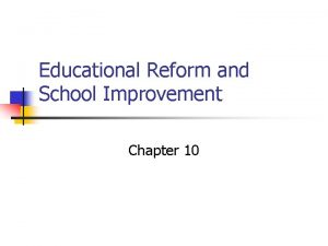 Educational Reform and School Improvement Chapter 10 Educational