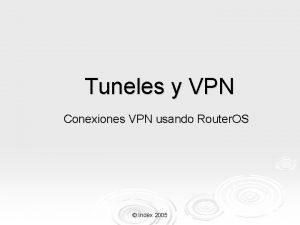 Tuneles y VPN Conexiones VPN usando Router OS