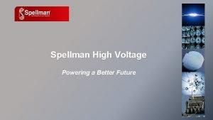 Spellman High Voltage Powering a Better Future Spellman
