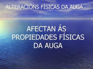 ALTERACINS FSICAS DA AUGA AFECTAN S PROPIEDADES FSICAS