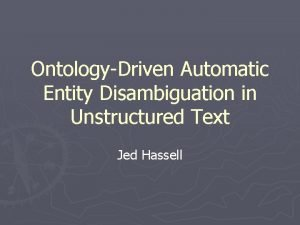 OntologyDriven Automatic Entity Disambiguation in Unstructured Text Jed