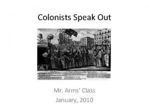 Colonists Speak Out Mr Arms Class January 2010