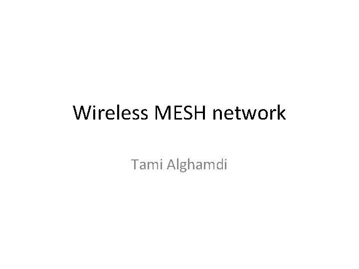Wireless MESH network Tami Alghamdi Mesh Architecture Mesh