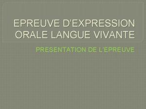 EPREUVE DEXPRESSION ORALE LANGUE VIVANTE PRESENTATION DE LEPREUVE