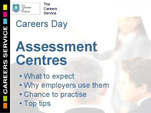 The Careers Service Careers Day Assessment Centres What