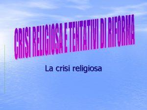 La crisi religiosa La crisi della Chiesa nel