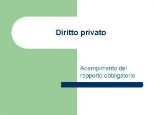 Diritto privato Adempimento del rapporto obbligatorio Esatto adempimento