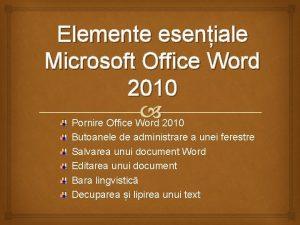 Elemente eseniale Microsoft Office Word 2010 Pornire Office