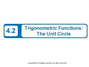 4 2 Trigonometric Functions The Unit Circle Copyright