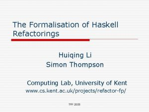 The Formalisation of Haskell Refactorings Huiqing Li Simon