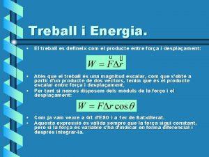 Treball i Energia El treball es defineix com