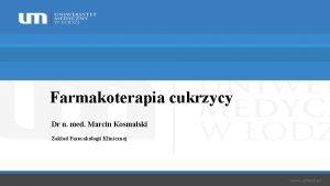 Farmakoterapia cukrzycy Dr n med Marcin Kosmalski Zakad