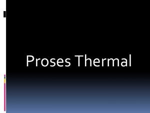 Proses Thermal Pengolahan dengan suhu tinggi melibatkan proses