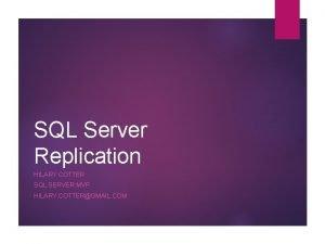 SQL Server Replication HILARY COTTER SQL SERVER MVP
