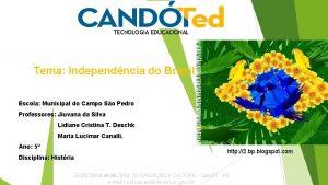 TECNOLOGIA EDUCACIONAL Tema Independncia do Brasil Escola Municipal