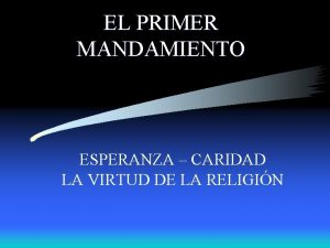 EL PRIMER MANDAMIENTO ESPERANZA CARIDAD LA VIRTUD DE