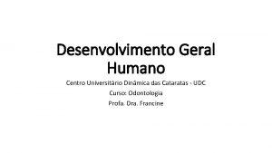 Desenvolvimento Geral Humano Centro Universitrio Dinmica das Cataratas