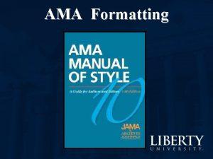 AMA Formatting AMA Formatting Style manuals are written