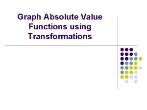 Graph Absolute Value Functions using Transformations Vocabulary l