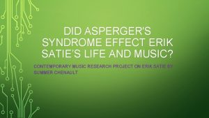 DID ASPERGERS SYNDROME EFFECT ERIK SATIES LIFE AND
