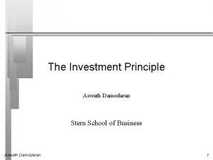 The Investment Principle Aswath Damodaran Stern School of
