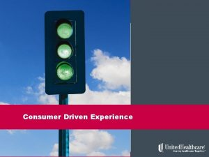 Consumer Driven Experience 1 What is Consumer Driven