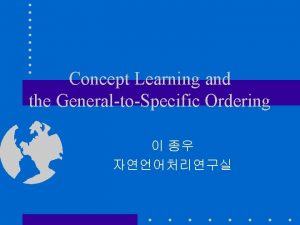 Concept Learning and the GeneraltoSpecific Ordering Concept Learning