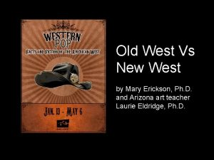 Old West Vs New West by Mary Erickson