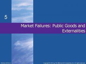 5 Market Failures Public Goods and Externalities Mc
