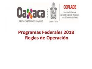 Programas Federales 2018 Reglas de Operacin Sntesis Programas