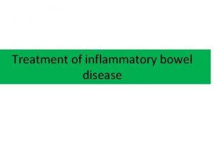 Treatment of inflammatory bowel disease Goals of treatment