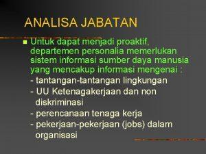 ANALISA JABATAN n Untuk dapat menjadi proaktif departemen