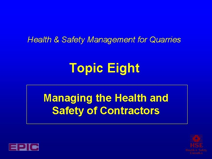 Health Safety Management for Quarries Topic Eight Managing