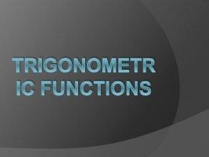 TRIGONOMETR IC FUNCTIONS Trigonometric Functions of Acute Angles