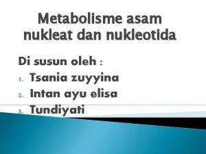 Metabolisme asam nukleat dan nukleotida Di susun oleh