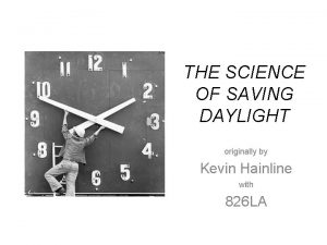 THE SCIENCE OF SAVING DAYLIGHT originally by Kevin
