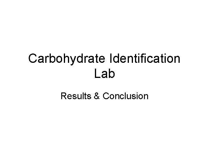 Carbohydrate Identification Lab Results Conclusion Results Which of