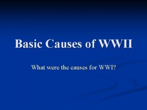 Basic Causes of WWII What were the causes