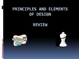 PRINCIPLES AND ELEMENTS OF DESIGN REVIEW Principles Elements