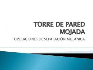 TORRE DE PARED MOJADA OPERACIONES DE SEPARACIN MECNICA