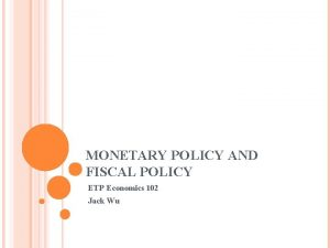 MONETARY POLICY AND FISCAL POLICY ETP Economics 102
