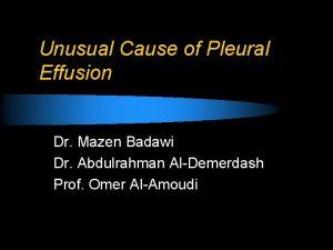 Unusual Cause of Pleural Effusion Dr Mazen Badawi